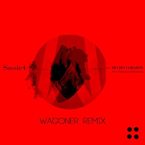 Sussie 4 - Mucho Corazón (Wagoner Remix)