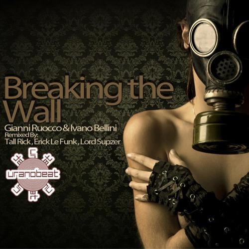 Ivano Bellini & Gianni Ruocco - Breaking The Wall (Original Mix)
