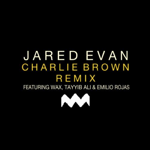 Jared Evan - Charlie Brown (Remix ft. Wax, Emilio Rojas & Tayyib Ali)