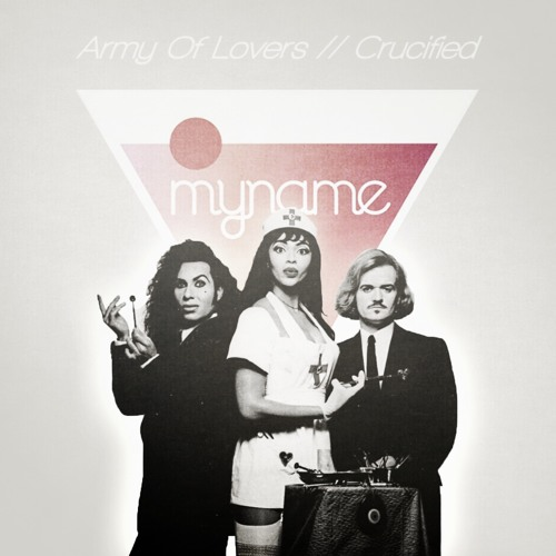 Army Of Lovers - Crucified (My NamE Remix)