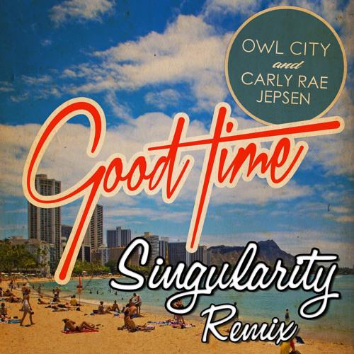 Owl City & Carly Rae Jepsen - Good Time (Singularity Remix)
