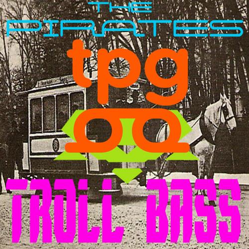 The Pirates - TPG Troll Bass (Original Mix) #FREE DOWNLOAD!