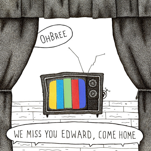 We Miss You Edward, Come Home