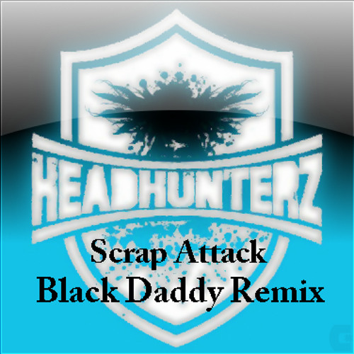 Headhunterz - Scrap Attack (Black Daddy Remix) (Click FREE DOWNLOAD)