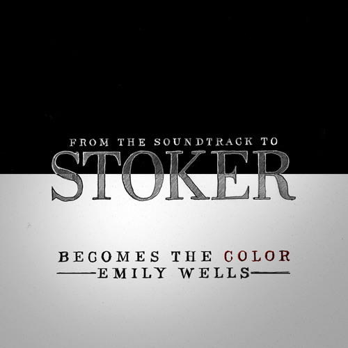 "Emily Wells - ""Becomes The Color"" (from the soundtrack to STOKER)"