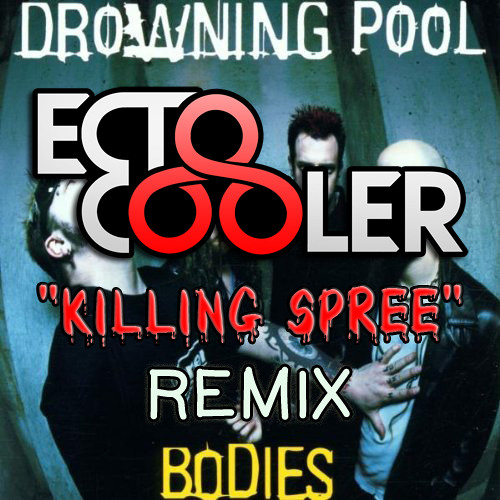 "Drowning Pool - Bodies (Ecto Cooler's ""Killing Spree"" Remix)"