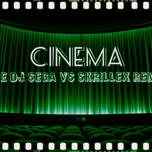 Cinema (The DJ Sega VS Skrillex Remix) - Benny Benassi