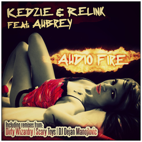 Kedzie & Relink - Audio Fire Feat. Aubrey(Original Mix)