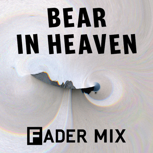 Bear in Heaven FADER Mix