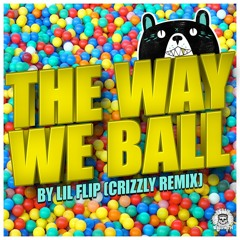 The Way We Ball (Crizzly Remix) by Lil Flip