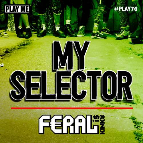 FERAL is KINKY - My Selector (Billy Daniel Bunter & Sanxion Remix) - Play Me Records [PLAY076]