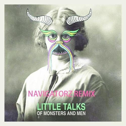 Of monsters and men - Little talks (NAVIGATORZ mix)