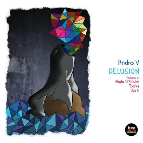 Andro V - Delusion (Original Mix) [ Balkan Connection SA ] OUT !!!