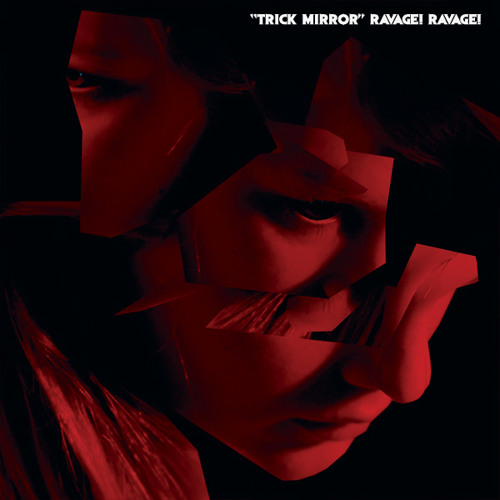Ravage! Ravage! - Trick Mirror