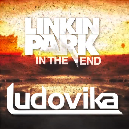 Linkin Park - In The End (Ludovika Bootleg)