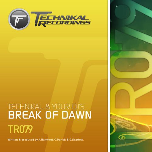 Technikal & Your DJs - Break Of Dawn