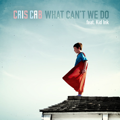 Cris Cab feat. Kid Ink - What Can't We Do (Here We Go Again)