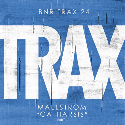 BNRTRAX024: MAELSTROM - CATHARSIS PT. 1