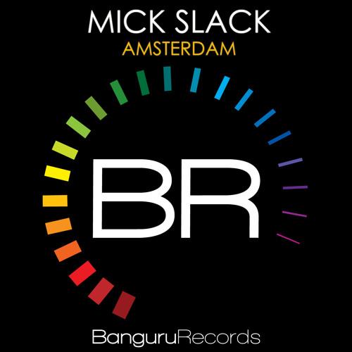 Mick Slack - Amsterdam (Original Mix) [PREVIEW] || Banguru Records