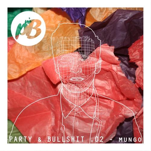 Party & Bullshit 02. MUNGO