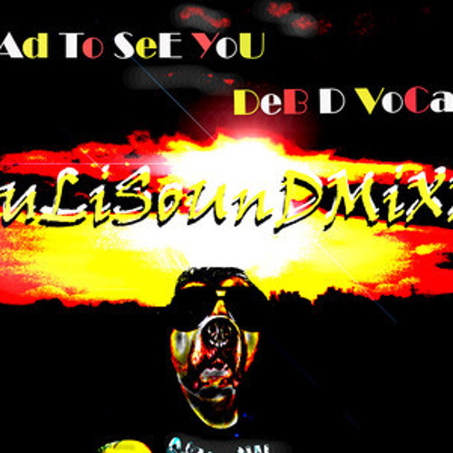 Glad to see you - JuLiSoUnDMIXX (Deb D Vocals)