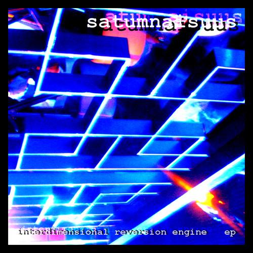Satumnaisuus - Interdimensional Reversion Engine ep (2012)