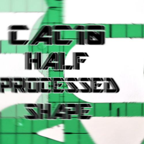 Cac10 - Half Processed Shape (original dirty mix)