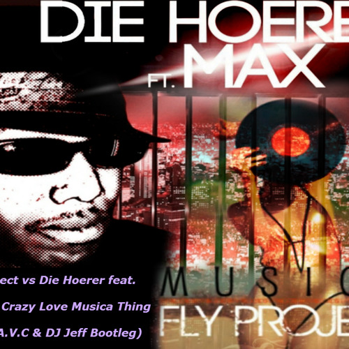 Fly Project vs Die Hoerer feat. Max C - Crazy Love Musica Thing (J.V.C, A.V.C & DJ Jeff Bootleg)