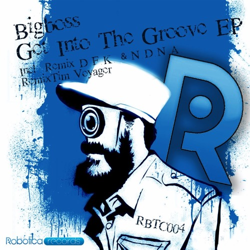 Bigboss - Get Into The Groove (Robotica Records)