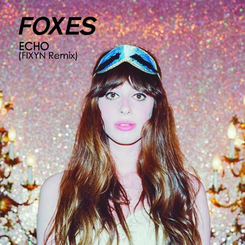Foxes - Echo (FIXYN Remix)