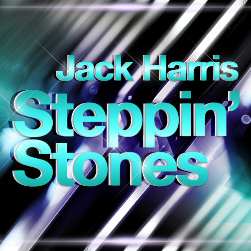 JACK HARRIS - STEPPIN' STONES (ORIGINAL MIX)