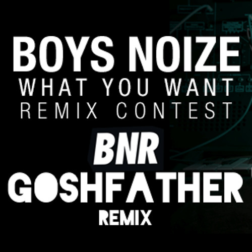 What You Want [Goshfather Remix] * Beatport Play Remix Contest *