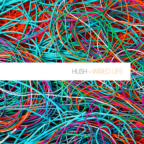 Hush - Wired Life [FREE DOWNLOAD]
