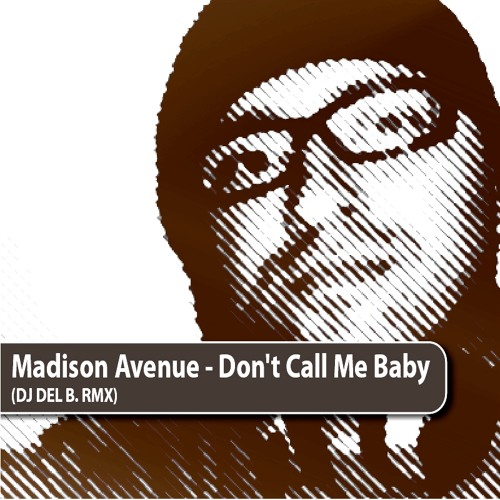 MADISON AVENUE -  DONT CALL ME BABY (DJ DEL B. MUp)