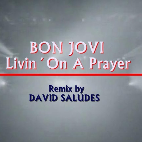 Bon Jovi- Livin´ On A Prayer remix by David Saludes