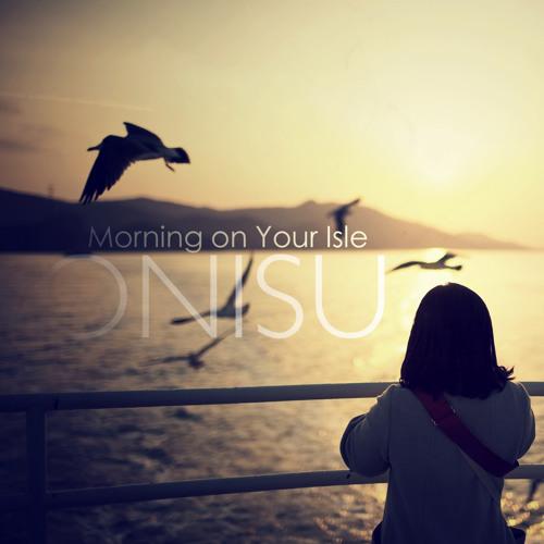 Onisu - Morning on Your Isle (Original Mix) [FREE DOWNLOAD]