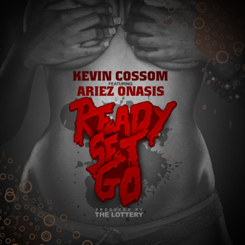 Kevin Cossom (Feat. Ariez Onasis) - Ready Set Go