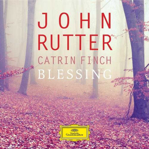 John Rutter & Catrin Finch: Blessing