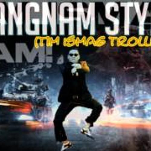 Gangnam Style By PSY (Tim Ismag Trollmix)