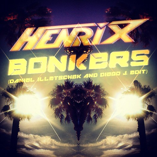 Henrix - Bonkers (Diego J. & Daniel Illetschek Massive Edit) [Supported by Henrix]