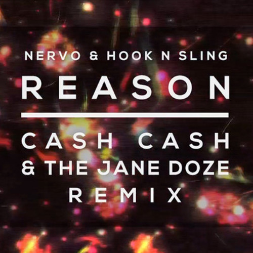 Reason (Cash Cash & The Jane Doze Remix) - NERVO & Hook N Sling