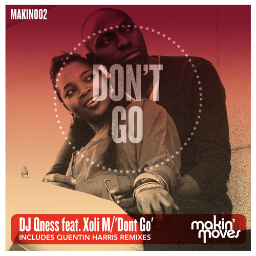 DJ Qness feat Xoli M - 'Don't Go' (inc QUENTIN HARRIS RE-PRODUCTION) MAKIN' MOVES RECORDS