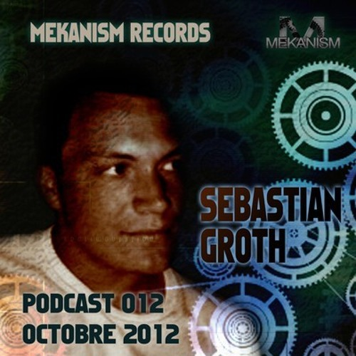 MEKANISM RECORDS PODCAST # 12 BY SEBASTIAN GROTH •