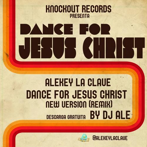 Alekey La Clave ft Dj Ale - Dance For Jesus Christ (REMIX)