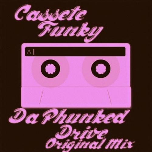 Da phunked *Drive*  [Cassette Funky]