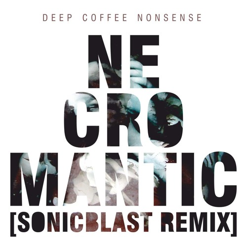 Deep Coffee Nonsense  - Necromantic (Sonicblast Remix)