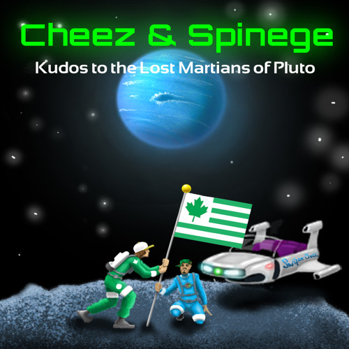 Kudos to the Lost Martians of Pluto - Cheez & Spinege