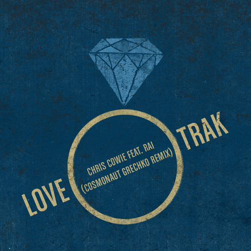 Chris Cowie - Love Trak Ft. Rai (Cosmonaut Grechko Remix)
