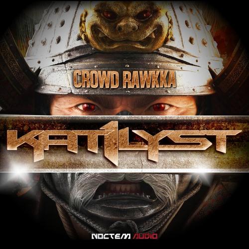 Kat1lyst - Crowd Rawkka
