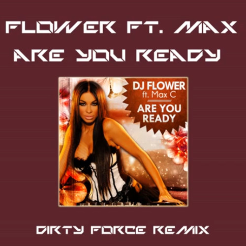 Dj Flower ft. Max C - Are you ready (Dirty Force remix)